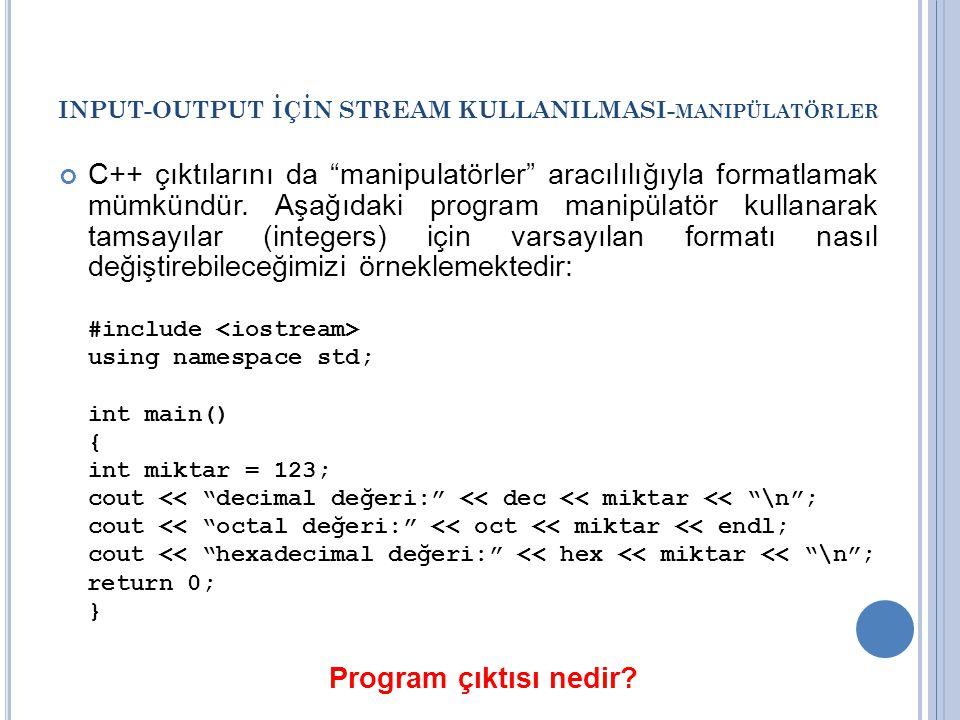 """INPUT-OUTPUT İÇİN STREAM KULLANILMASI- MANIPÜLATÖRLER C++ çıktılarını da """"manipulatörler"""" aracılılığıyla formatlamak mümkündür. Aşağıdaki program mani"""