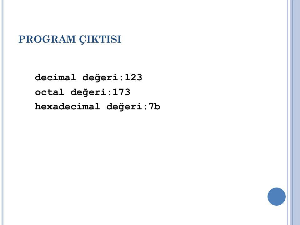PROGRAM ÇIKTISI decimal değeri:123 octal değeri:173 hexadecimal değeri:7b