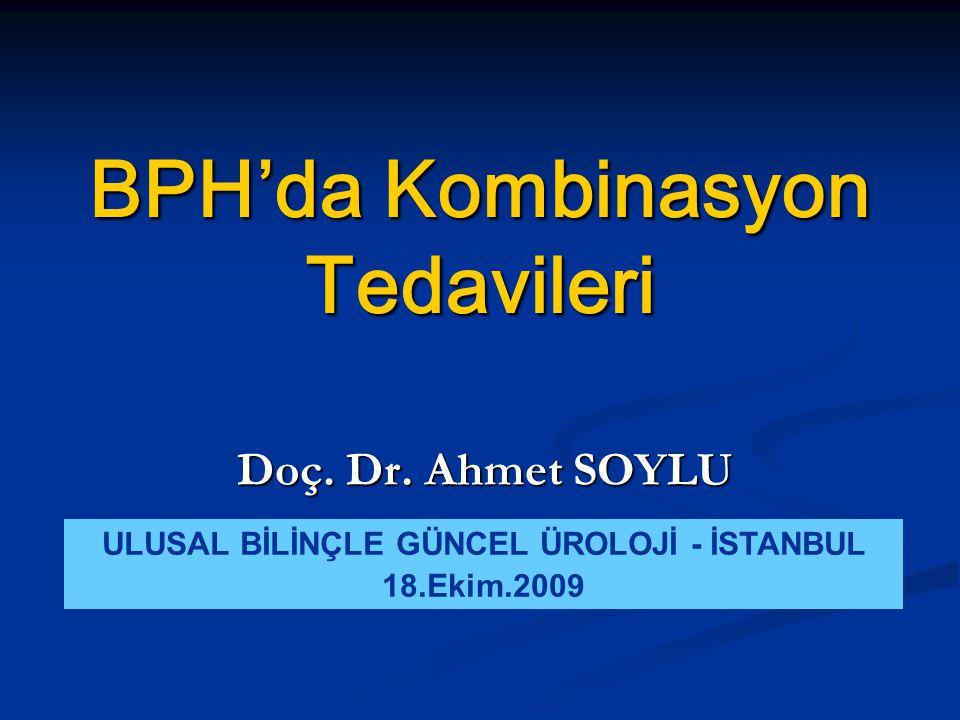 BPH'da Kombinasyon Tedavileri Doç. Dr. Ahmet SOYLU ULUSAL BİLİNÇLE GÜNCEL ÜROLOJİ - İSTANBUL 18.Ekim.2009