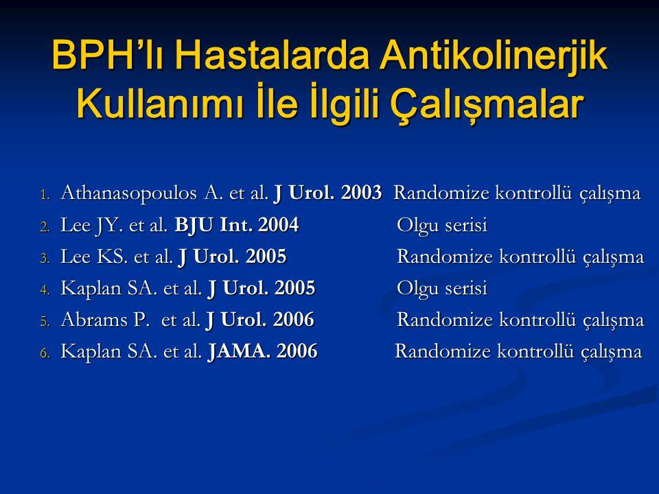 BPH'lı Hastalarda Antikolinerjik Kullanımı İle İlgili Çalışmalar 1. Athanasopoulos A. et al. J Urol. 2003 Randomize kontrollü çalışma 2. Lee JY. et al