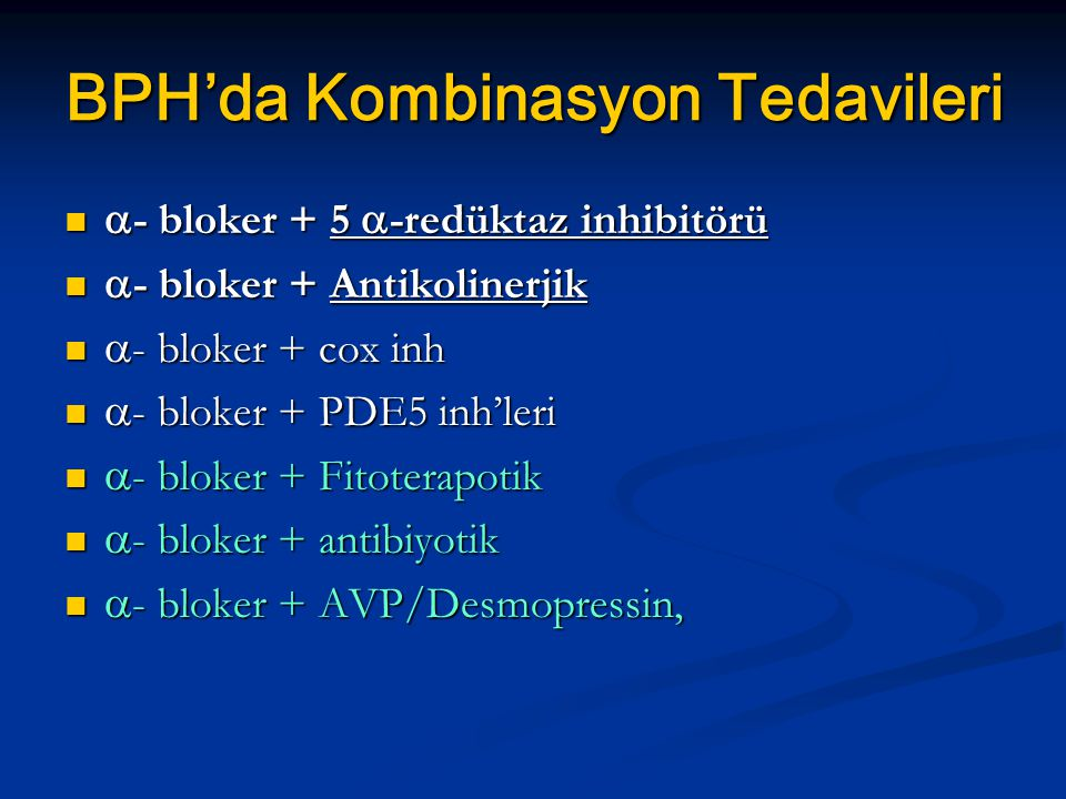 BPH'da Kombinasyon Tedavileri  - bloker + 5  -redüktaz inhibitörü  - bloker + 5  -redüktaz inhibitörü  - bloker + Antikolinerjik  - bloker + Ant