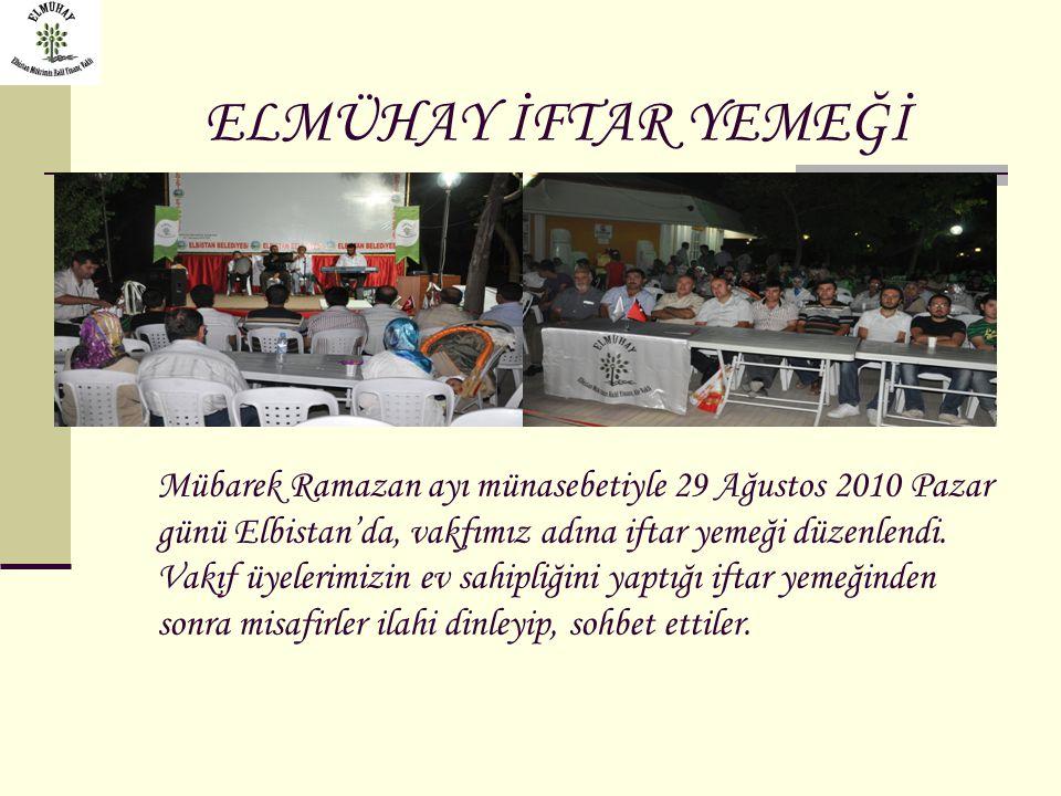 ELMÜHAY İFTAR YEMEĞİ Mübarek Ramazan ayı münasebetiyle 29 Ağustos 2010 Pazar günü Elbistan'da, vakfımız adına iftar yemeği düzenlendi. Vakıf üyelerimi