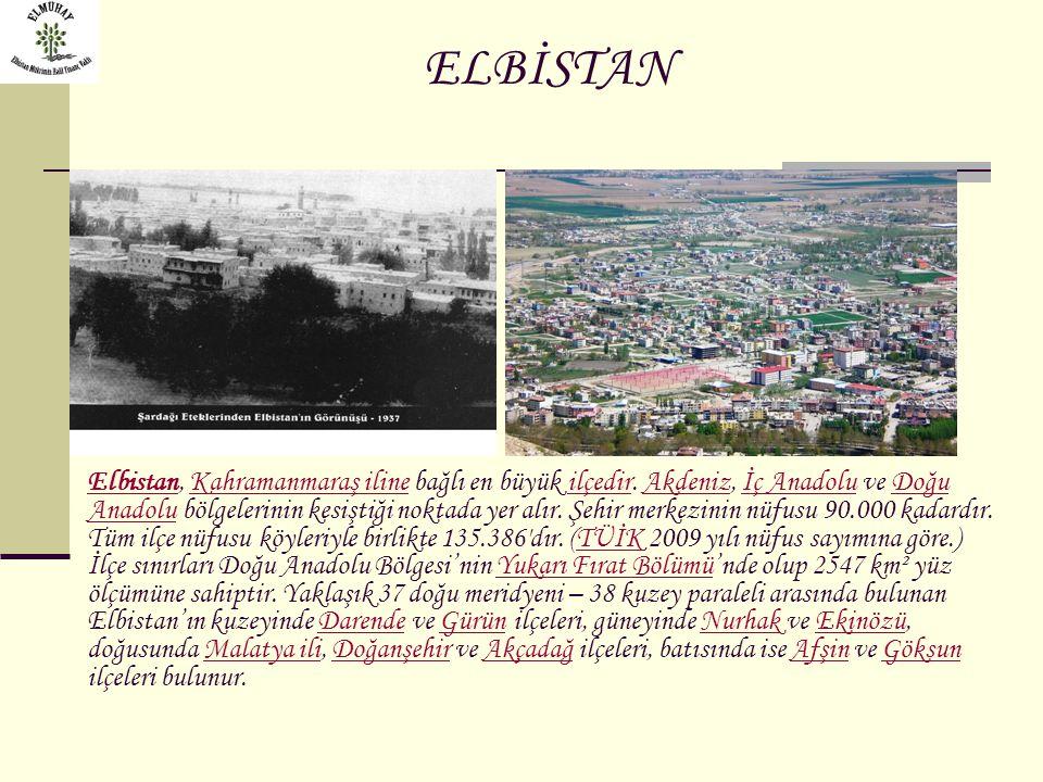 ELBİSTAN Elbistan, Kahramanmaraş iline bağlı en büyük ilçedir. Akdeniz, İç Anadolu ve Doğu Anadolu bölgelerinin kesiştiği noktada yer alır. Şehir merk