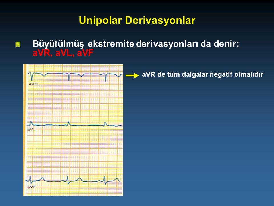 Büyütülmüş ekstremite derivasyonları da denir: aVR, aVL, aVF Unipolar Derivasyonlar aVR de tüm dalgalar negatif olmalıdır