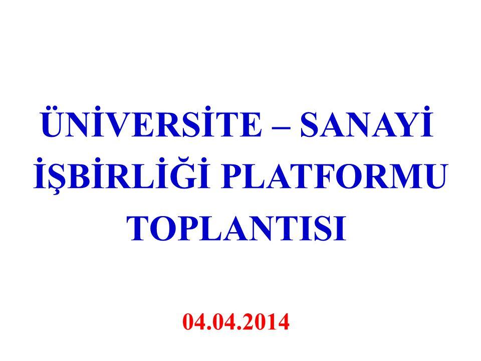 ÜNİVERSİTE – SANAYİ İŞBİRLİĞİ PLATFORMU TOPLANTISI 04.04.2014
