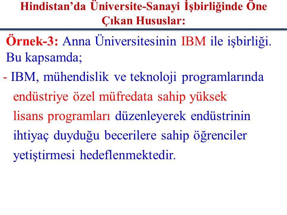 Örnek-3: Anna Üniversitesinin IBM ile işbirliği. Bu kapsamda; - IBM, mühendislik ve teknoloji programlarında endüstriye özel müfredata sahip yüksek li