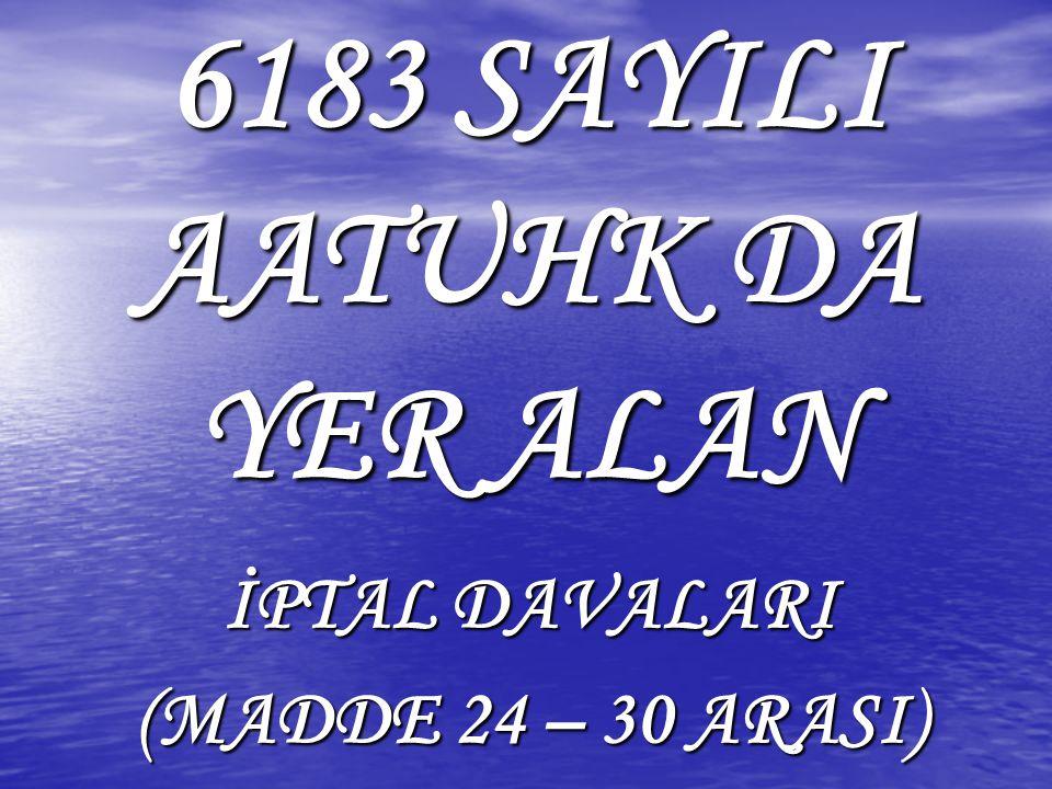 6183 SAYILI AATUHK DA YER ALAN İPTAL DAVALARI (MADDE 24 – 30 ARASI)