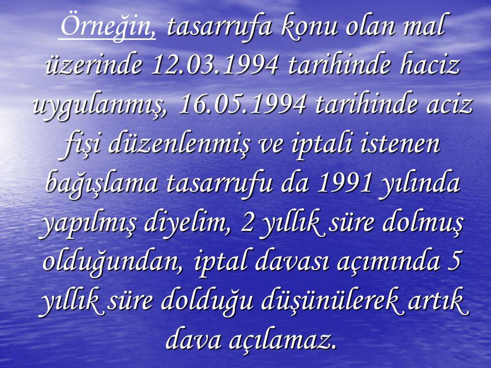 tasarrufa konu olan mal üzerinde 12.03.1994 tarihinde haciz uygulanmış, 16.05.1994 tarihinde aciz fişi düzenlenmiş ve iptali istenen bağışlama tasarru