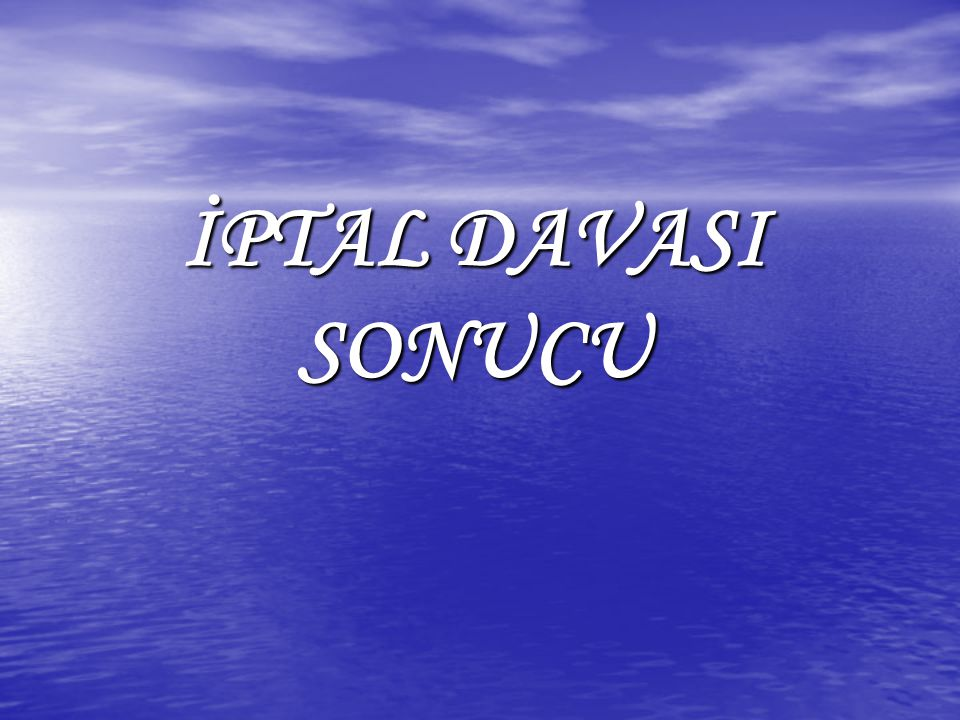 İPTAL DAVASI SONUCU