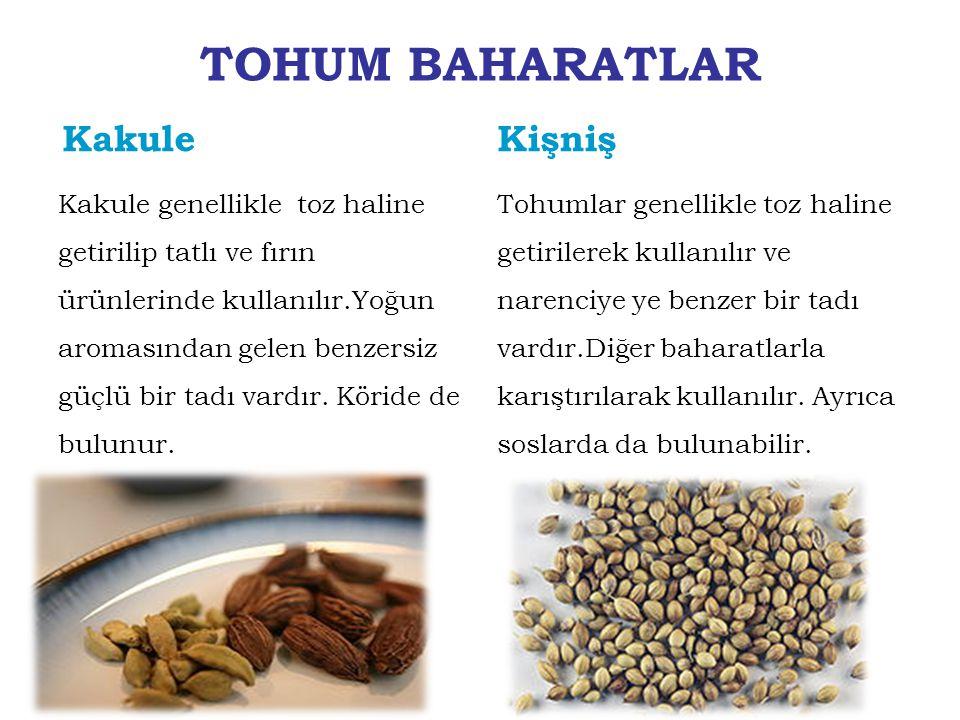 TOHUM BAHARATLAR Kakule Kakule genellikle toz haline getirilip tatlı ve fırın ürünlerinde kullanılır.Yoğun aromasından gelen benzersiz güçlü bir tadı
