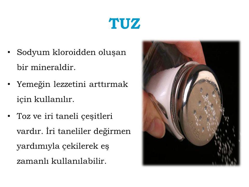 TUZ Sodyum kloroidden oluşan bir mineraldir. Yemeğin lezzetini arttırmak için kullanılır. Toz ve iri taneli çeşitleri vardır. İri taneliler değirmen y