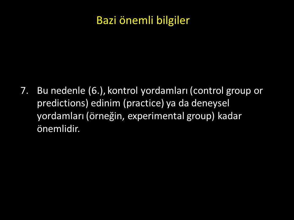Bazi önemli bilgiler 7.Bu nedenle (6.), kontrol yordamları (control group or predictions) edinim (practice) ya da deneysel yordamları (örneğin, experimental group) kadar önemlidir.