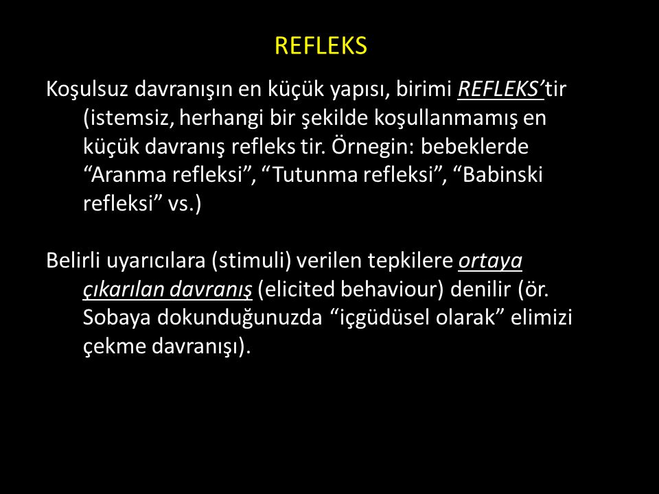 REFLEKS Koşulsuz davranışın en küçük yapısı, birimi REFLEKS'tir (istemsiz, herhangi bir şekilde koşullanmamış en küçük davranış refleks tir. Örnegin: