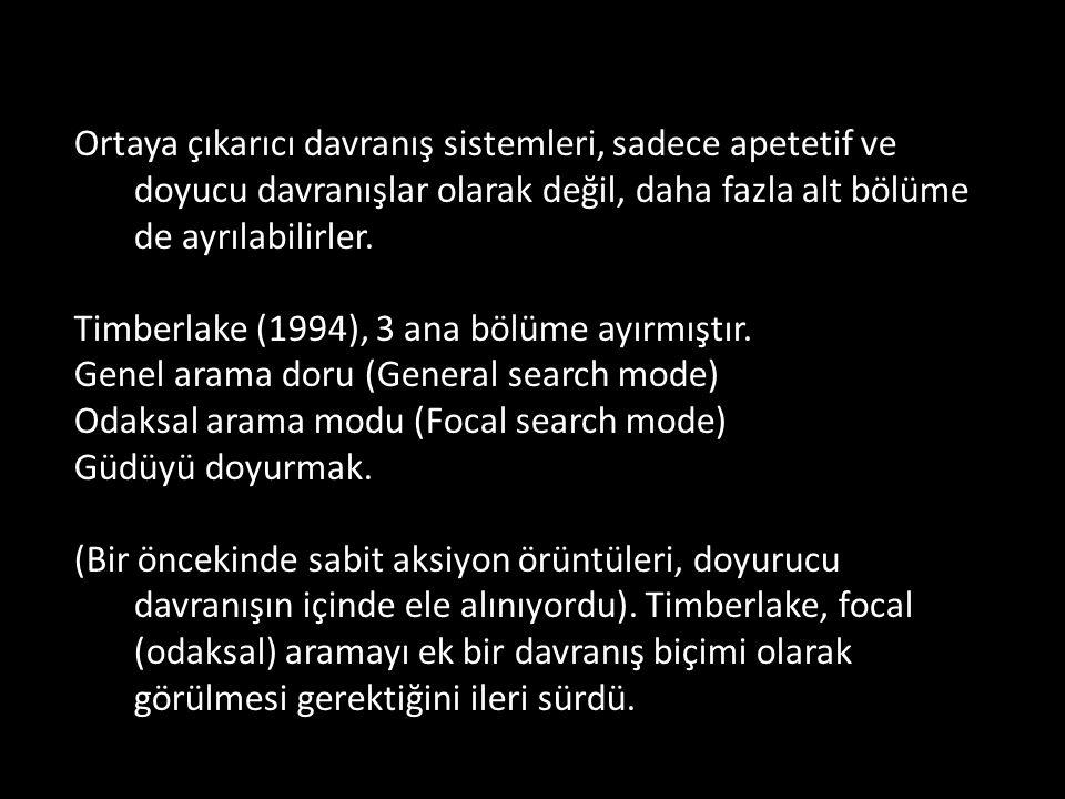 Ortaya çıkarıcı davranış sistemleri, sadece apetetif ve doyucu davranışlar olarak değil, daha fazla alt bölüme de ayrılabilirler. Timberlake (1994), 3