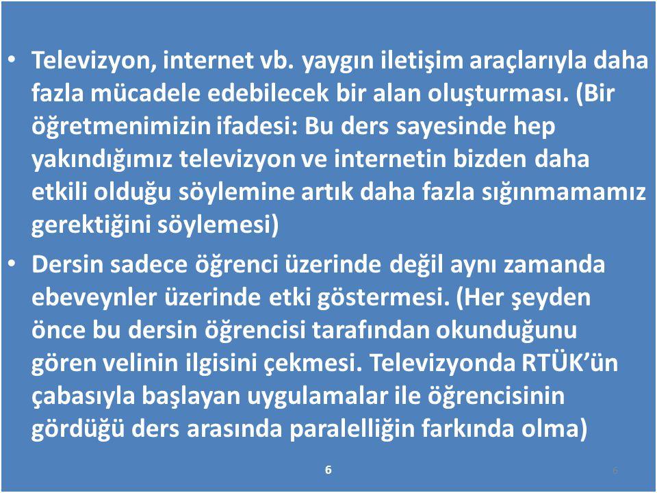 Televizyon, internet vb. yaygın iletişim araçlarıyla daha fazla mücadele edebilecek bir alan oluşturması. (Bir öğretmenimizin ifadesi: Bu ders sayesin