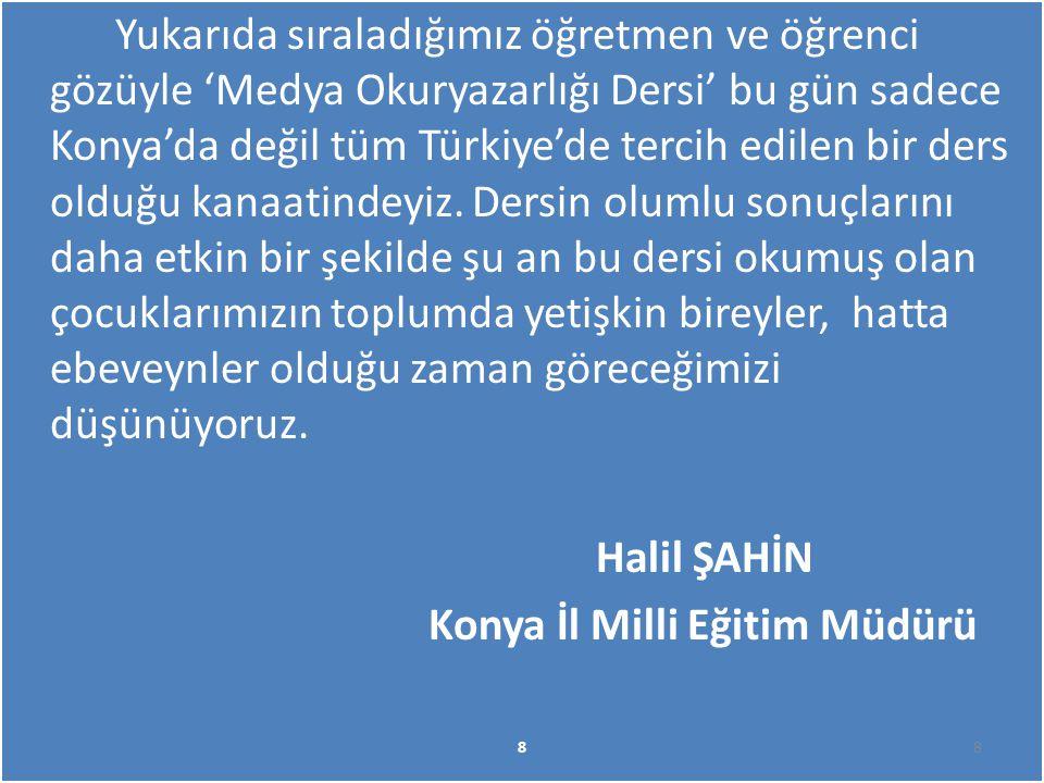 Yukarıda sıraladığımız öğretmen ve öğrenci gözüyle 'Medya Okuryazarlığı Dersi' bu gün sadece Konya'da değil tüm Türkiye'de tercih edilen bir ders oldu