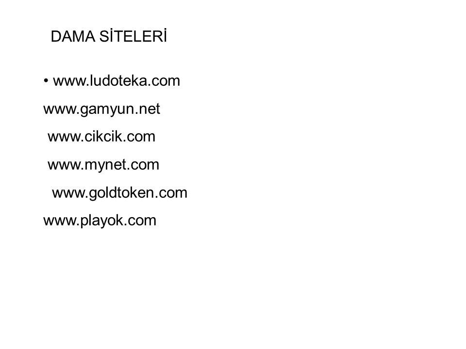 DAMA SİTELERİ www.ludoteka.com www.gamyun.net www.cikcik.com www.mynet.com www.goldtoken.com www.playok.com