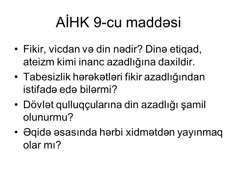 AİHK 9-cu maddəsi Fikir, vicdan və din nədir.Dinə etiqad, ateizm kimi inanc azadlığına daxildir.