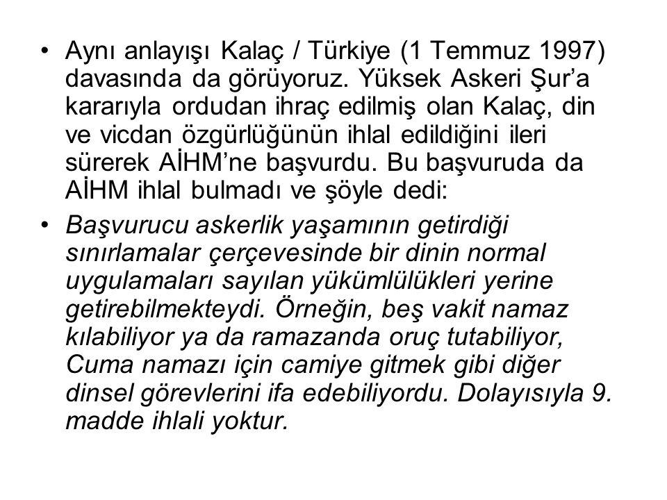Aynı anlayışı Kalaç / Türkiye (1 Temmuz 1997) davasında da görüyoruz.