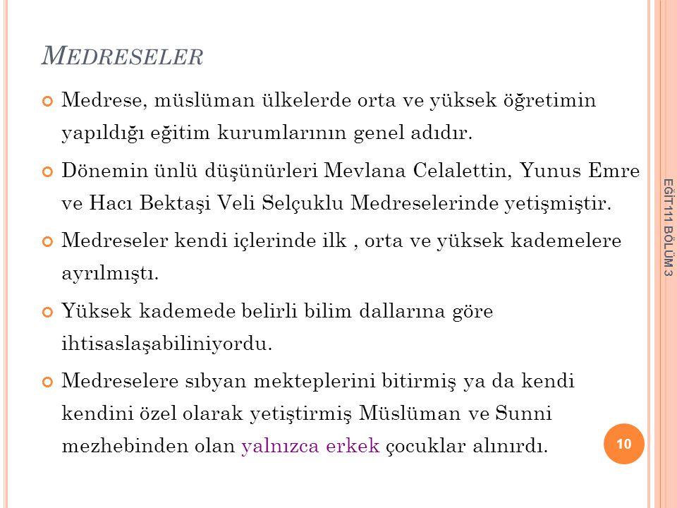 M EDRESELER Medrese, müslüman ülkelerde orta ve yüksek öğretimin yapıldığı eğitim kurumlarının genel adıdır. Dönemin ünlü düşünürleri Mevlana Celalett