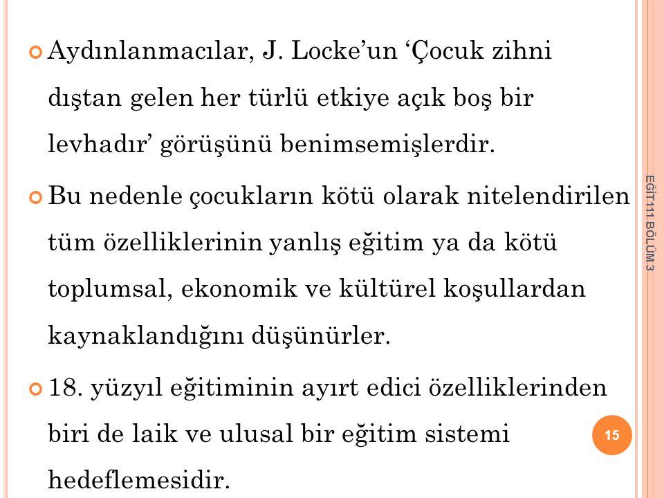 Aydınlanmacılar, J. Locke'un 'Çocuk zihni dıştan gelen her türlü etkiye açık boş bir levhadır' görüşünü benimsemişlerdir. Bu nedenle çocukların kötü o