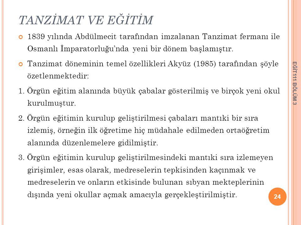 TANZİMAT VE EĞİTİM 1839 yılında Abdülmecit tarafından imzalanan Tanzimat fermanı ile Osmanlı İmparatorluğu'nda yeni bir dönem başlamıştır. Tanzimat dö