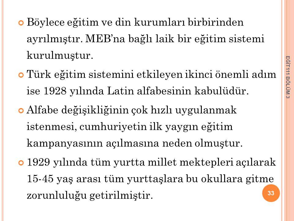 Böylece eğitim ve din kurumları birbirinden ayrılmıştır. MEB'na bağlı laik bir eğitim sistemi kurulmuştur. Türk eğitim sistemini etkileyen ikinci önem