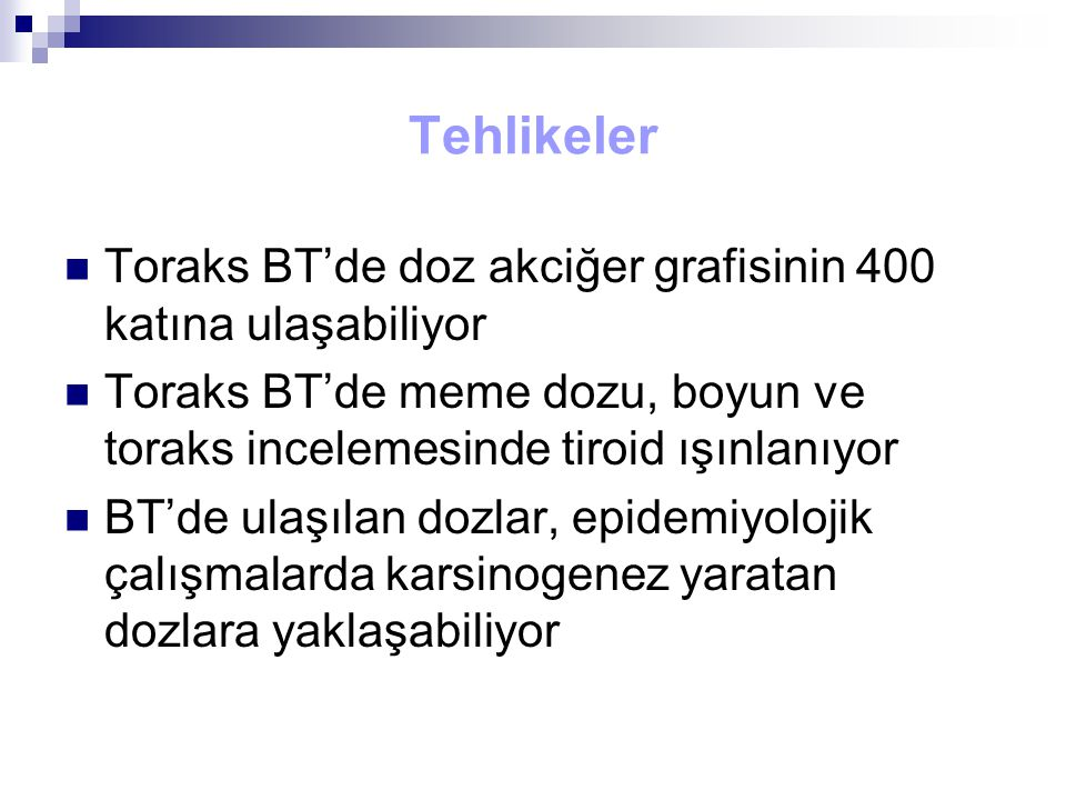 Tehlikeler Toraks BT'de doz akciğer grafisinin 400 katına ulaşabiliyor Toraks BT'de meme dozu, boyun ve toraks incelemesinde tiroid ışınlanıyor BT'de