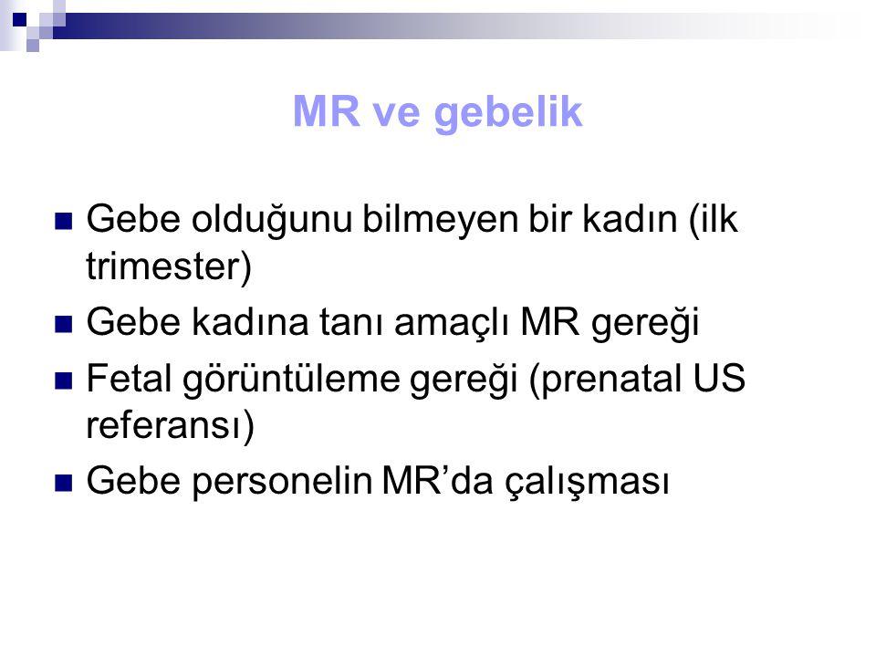 MR ve gebelik Gebe olduğunu bilmeyen bir kadın (ilk trimester) Gebe kadına tanı amaçlı MR gereği Fetal görüntüleme gereği (prenatal US referansı) Gebe