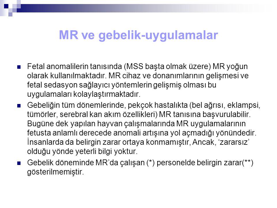 MR ve gebelik-uygulamalar Fetal anomalilerin tanısında (MSS başta olmak üzere) MR yoğun olarak kullanılmaktadır. MR cihaz ve donanımlarının gelişmesi