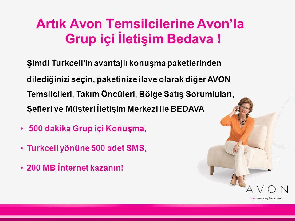 Grup içi 500 dakika Turkcell'lilerle 500 SMS 200 MB İnternet Mevcut Tarifenize ek olarak Grup içi 500 dakika Turkcell'lilerle 500 SMS Artık Avon Grup içi İletişim Bedava .