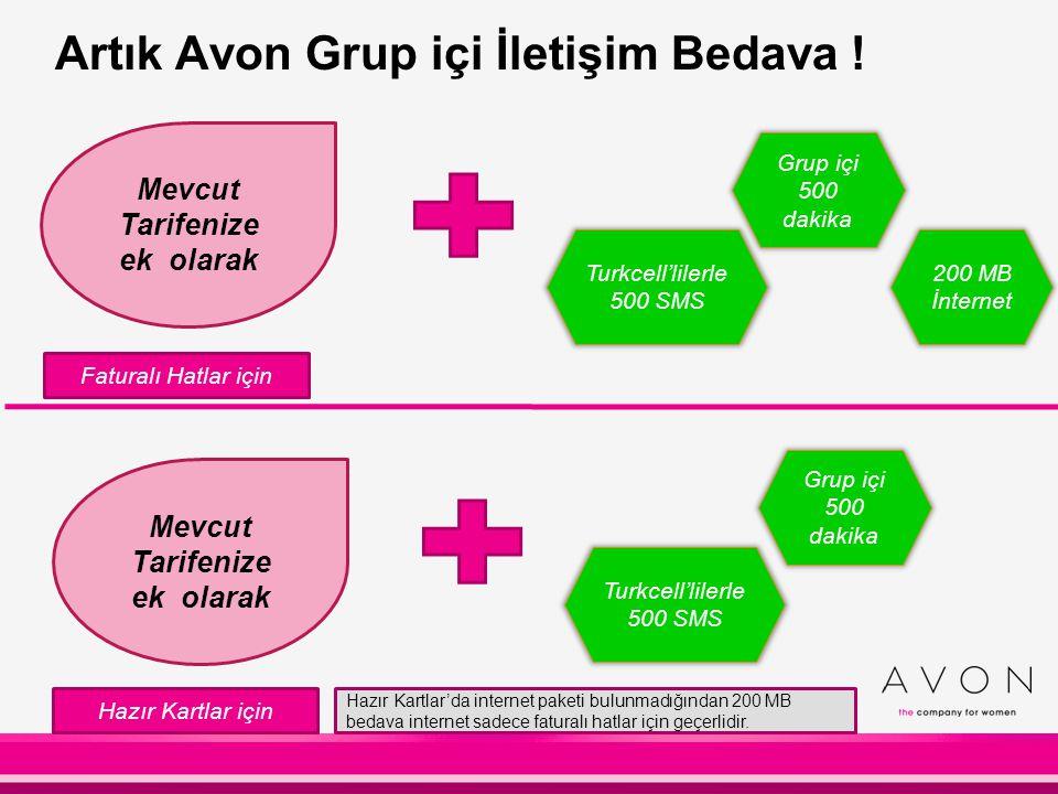 Grup içi 500 dakika Turkcell'lilerle 500 SMS 200 MB İnternet Mevcut Tarifenize ek olarak Grup içi 500 dakika Turkcell'lilerle 500 SMS Artık Avon Grup