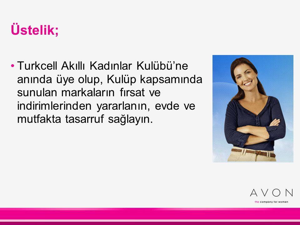 Üstelik; Turkcell Akıllı Kadınlar Kulübü'ne anında üye olup, Kulüp kapsamında sunulan markaların fırsat ve indirimlerinden yararlanın, evde ve mutfakt
