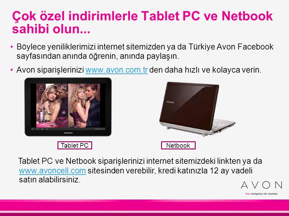 Çok özel indirimlerle Tablet PC ve Netbook sahibi olun... Böylece yeniliklerimizi internet sitemizden ya da Türkiye Avon Facebook sayfasından anında ö