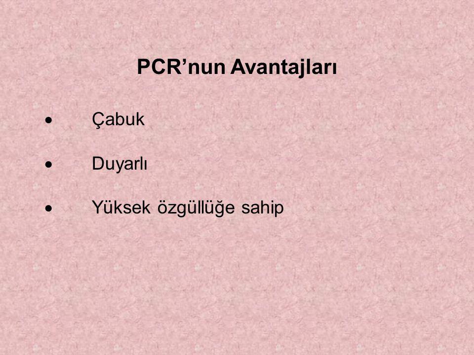 PCR'nun Avantajları  Çabuk  Duyarlı  Yüksek özgüllüğe sahip