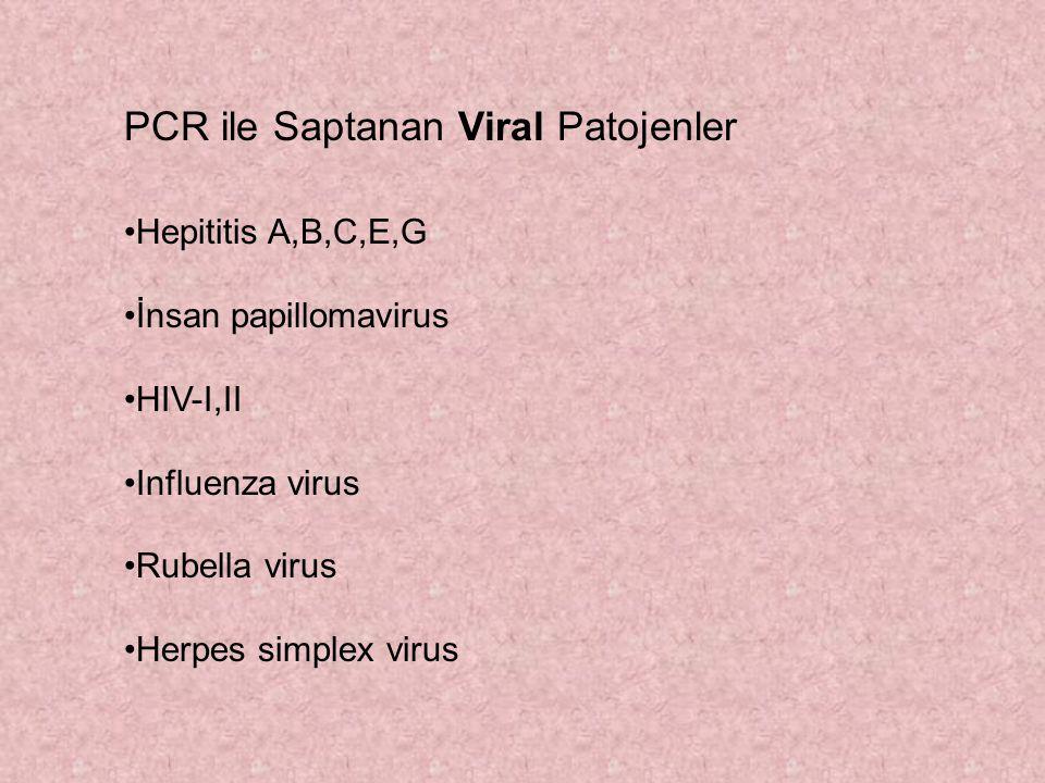PCR ile Saptanan Viral Patojenler Hepititis A,B,C,E,G İnsan papillomavirus HIV-I,II Influenza virus Rubella virus Herpes simplex virus