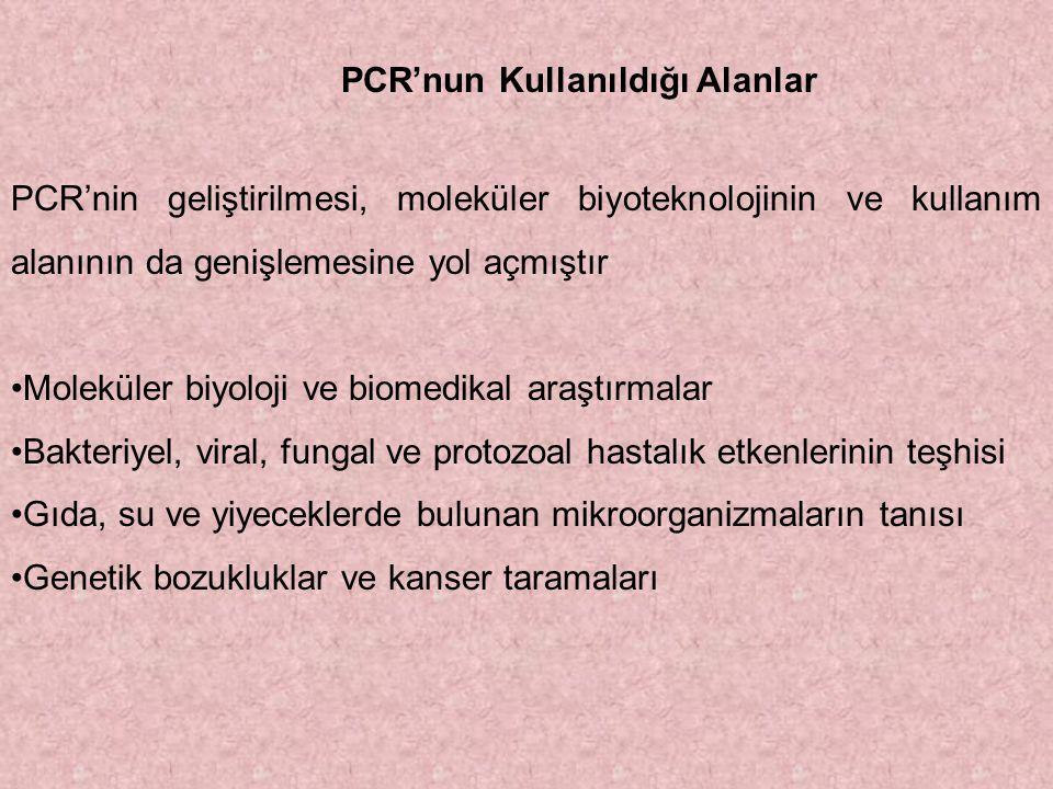 PCR'nun Kullanıldığı Alanlar PCR'nin geliştirilmesi, moleküler biyoteknolojinin ve kullanım alanının da genişlemesine yol açmıştır Moleküler biyoloji