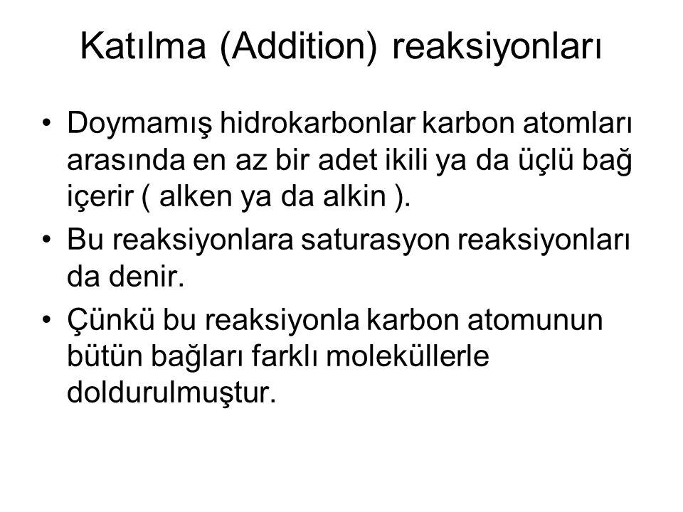 Katılma (Addition) reaksiyonları Doymamış hidrokarbonlar karbon atomları arasında en az bir adet ikili ya da üçlü bağ içerir ( alken ya da alkin ). Bu