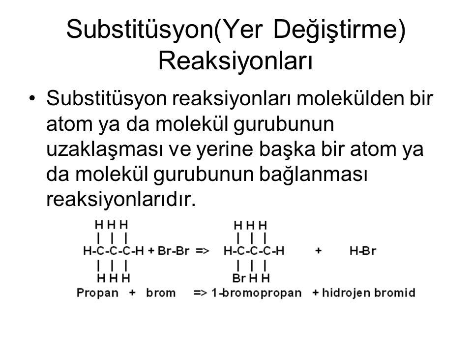 Substitüsyon(Yer Değiştirme) Reaksiyonları Substitüsyon reaksiyonları molekülden bir atom ya da molekül gurubunun uzaklaşması ve yerine başka bir atom
