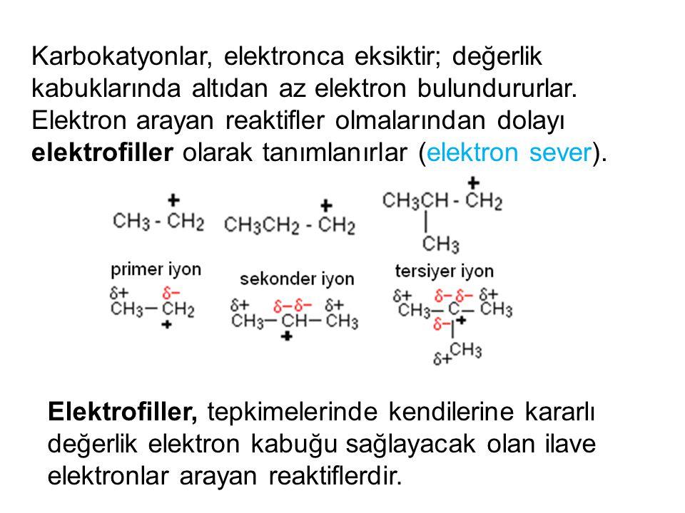 Karbokatyonlar, elektronca eksiktir; değerlik kabuklarında altıdan az elektron bulundururlar. Elektron arayan reaktifler olmalarından dolayı elektrofi