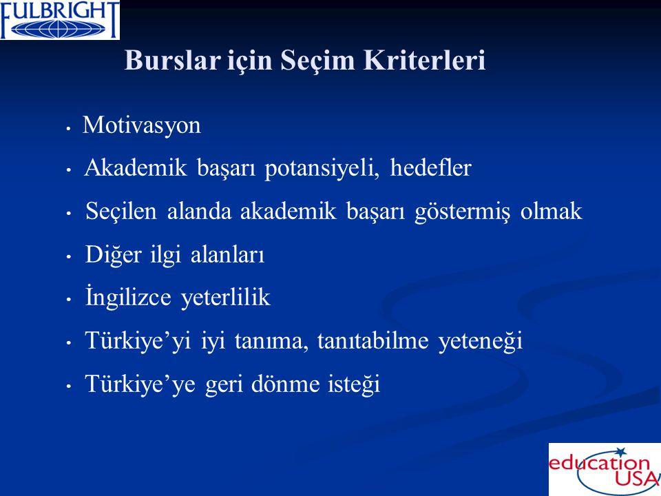 Burslar için Seçim Kriterleri Motivasyon Akademik başarı potansiyeli, hedefler Seçilen alanda akademik başarı göstermiş olmak Diğer ilgi alanları İngilizce yeterlilik Türkiye'yi iyi tanıma, tanıtabilme yeteneği Türkiye'ye geri dönme isteği