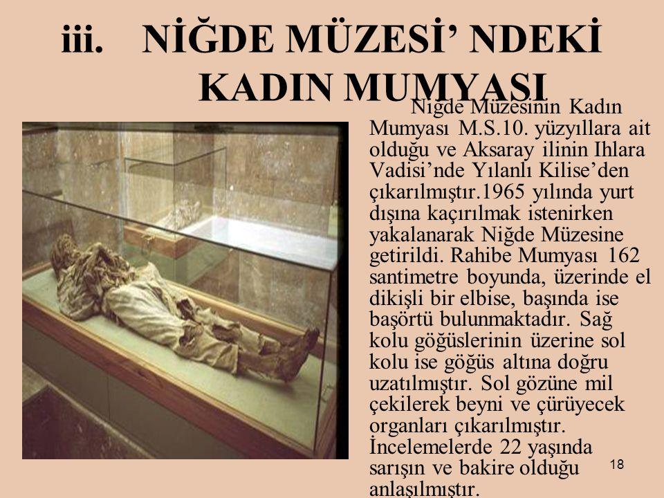 18 iii.NİĞDE MÜZESİ' NDEKİ KADIN MUMYASI Niğde Müzesinin Kadın Mumyası M.S.10.