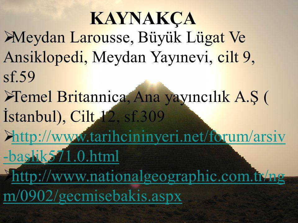 24 KAYNAKÇA  Meydan Larousse, Büyük Lügat Ve Ansiklopedi, Meydan Yayınevi, cilt 9, sf.59  Temel Britannica, Ana yayıncılık A.Ş ( İstanbul), Cilt 12, sf.309  http://www.tarihcininyeri.net/forum/arsiv -baslik571.0.html http://www.tarihcininyeri.net/forum/arsiv -baslik571.0.html  http://www.nationalgeographic.com.tr/ng m/0902/gecmisebakis.aspx http://www.nationalgeographic.com.tr/ng m/0902/gecmisebakis.aspx