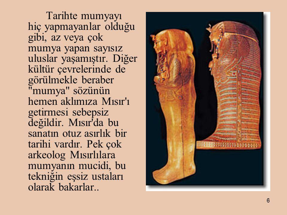 6 Tarihte mumyayı hiç yapmayanlar olduğu gibi, az veya çok mumya yapan sayısız uluslar yaşamıştır.