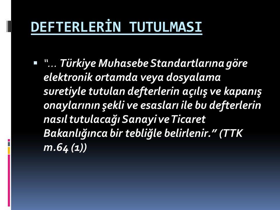 """DEFTERLERİN TUTULMASI  """"... Türkiye Muhasebe Standartlarına göre elektronik ortamda veya dosyalama suretiyle tutulan defterlerin açılış ve kapanış on"""