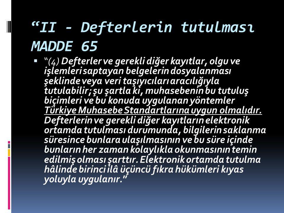 """""""II - Defterlerin tutulması MADDE 65  """"(4) Defterler ve gerekli diğer kayıtlar, olgu ve işlemleri saptayan belgelerin dosyalanması şeklinde veya veri"""