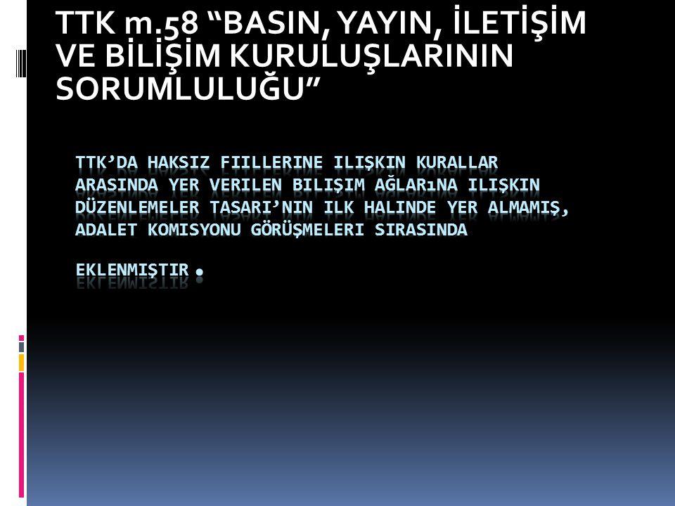 """TTK m.58 """"BASIN, YAYIN, İLETİŞİM VE BİLİŞİM KURULUŞLARININ SORUMLULUĞU"""""""