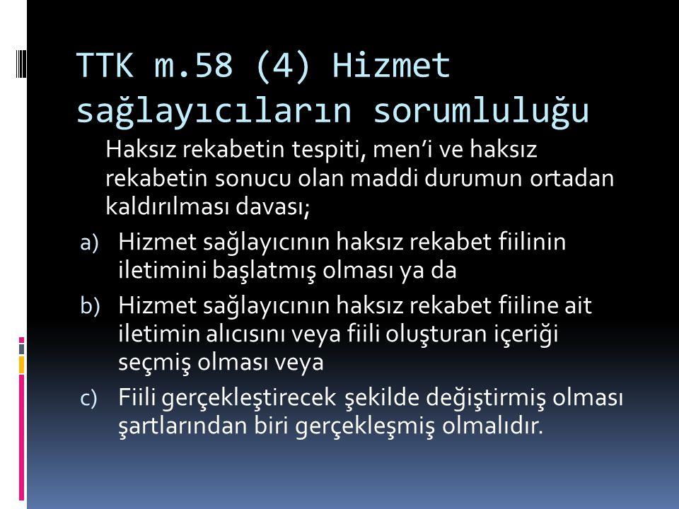 TTK m.58 (4) Hizmet sağlayıcıların sorumluluğu Haksız rekabetin tespiti, men'i ve haksız rekabetin sonucu olan maddi durumun ortadan kaldırılması dava