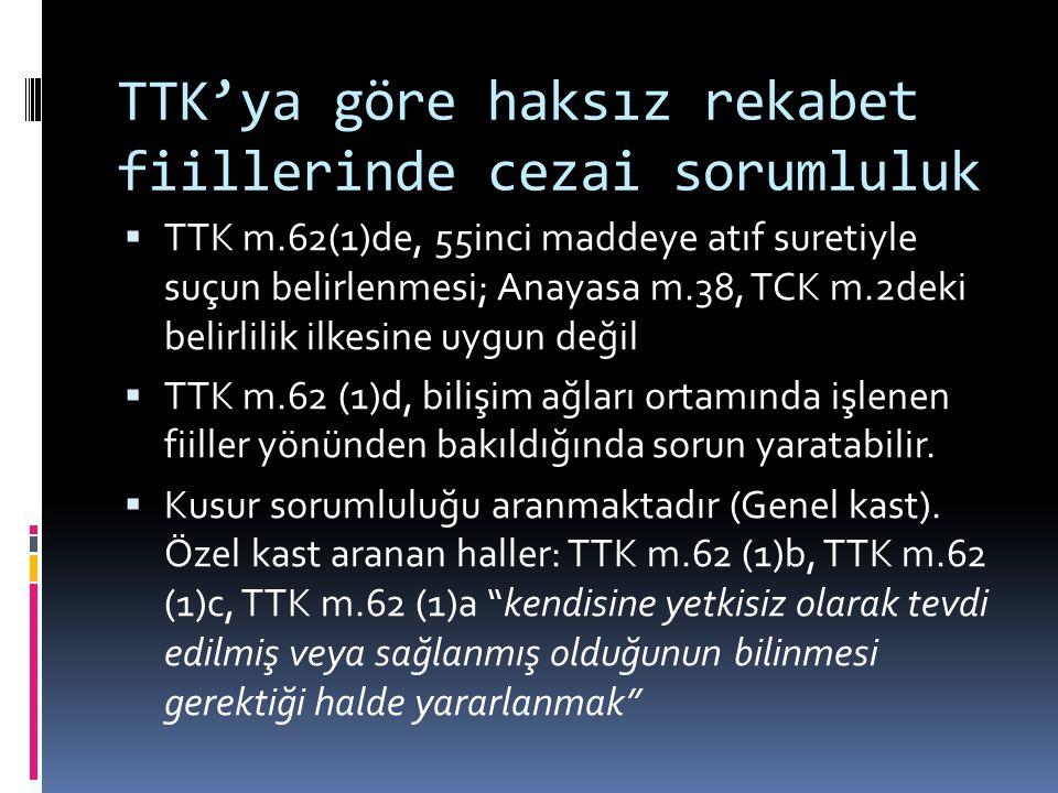 TTK'ya göre haksız rekabet fiillerinde cezai sorumluluk  TTK m.62(1)de, 55inci maddeye atıf suretiyle suçun belirlenmesi; Anayasa m.38, TCK m.2deki b