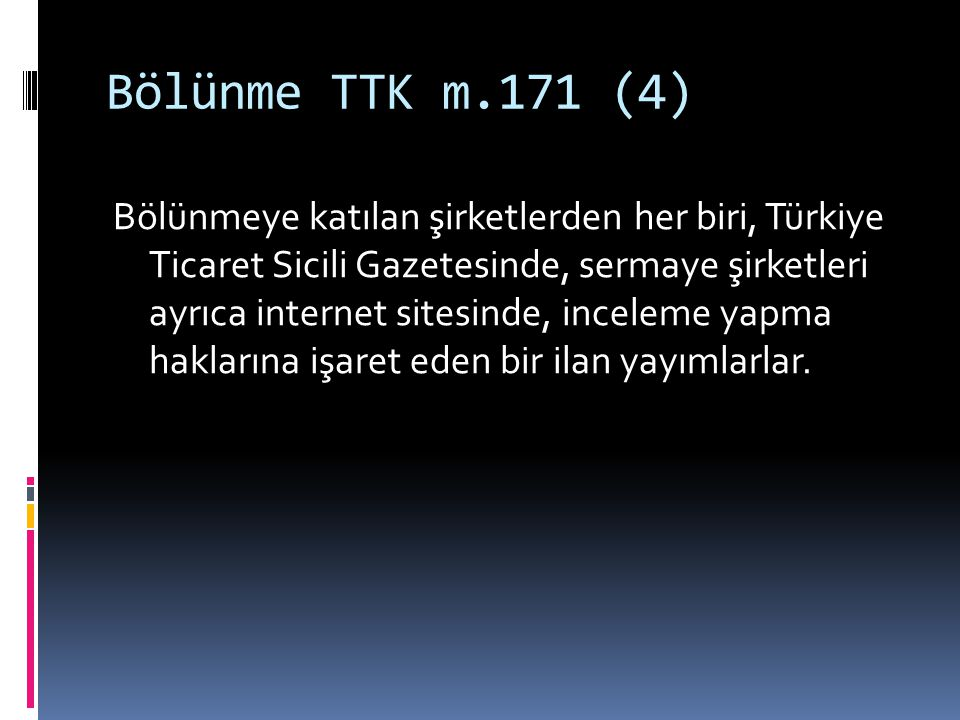 Bölünme TTK m.171 (4) Bölünmeye katılan şirketlerden her biri, Türkiye Ticaret Sicili Gazetesinde, sermaye şirketleri ayrıca internet sitesinde, incel